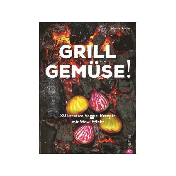 GRILL GEMÜSE! - 80 WOU Veggie Rezepte - Martin Nordin - Christian Verlag