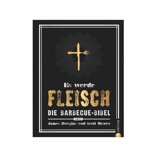 Es werde Fleisch - Die Barbecue-Bibel - James Douglas & Scott Munro - Christian Verlag